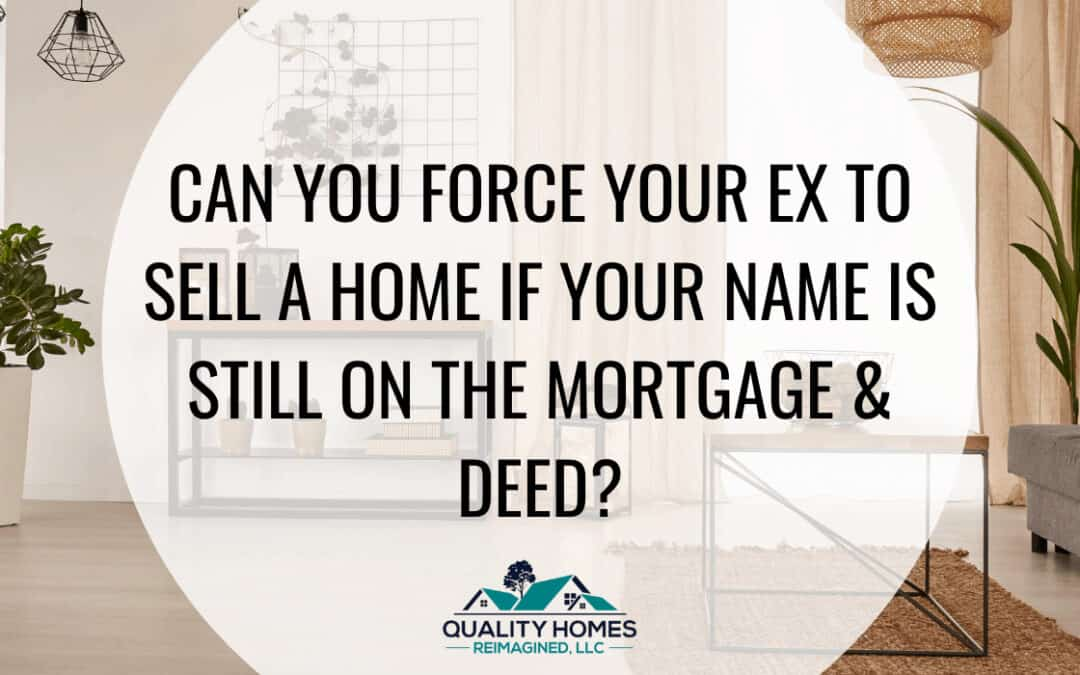 Can You Force Your Ex to sell a Home If Your Name Is Still on the Mortgage & Deed?