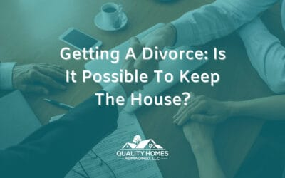 Getting A Divorce: Is It Possible To Keep The House?
