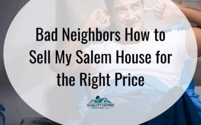 Bad Neighbors: How To Sell My Salem House For The Right Price
