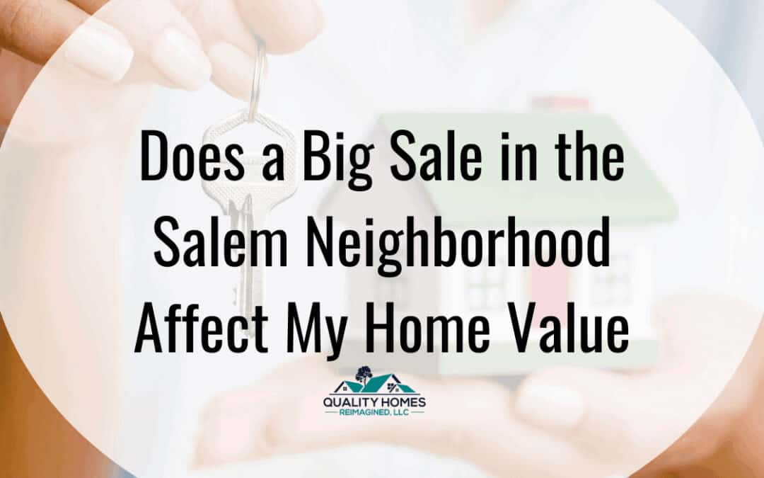 Does A Big Sale In the Salem Neighborhood Affect My Home Value?