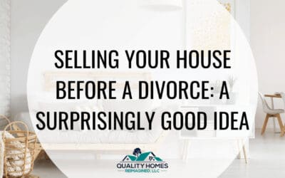 Selling Your House before a Divorce: A Surprisingly Good Idea